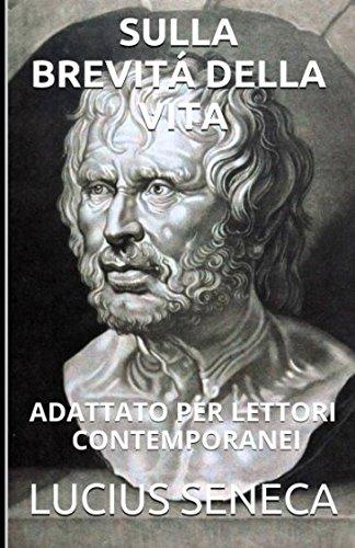 Seneca - Sulla Brevitá Della Vita: Adattato: Lucius Seneca