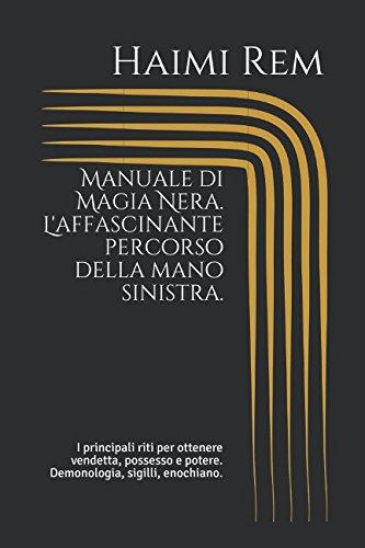 9781519078414: Manuale di Magia Nera. L'affascinante percorso della mano sinistra.: I principali riti per ottenere vendetta, possesso e potere. Demonologia, sigilli, enochiano.
