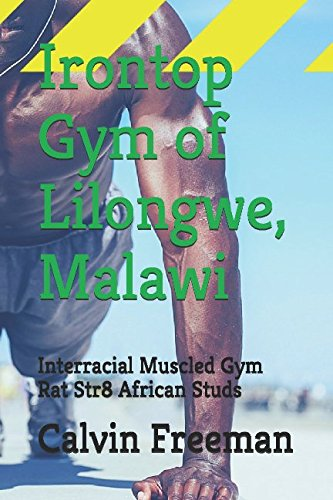 Irontop Gym of Lilongwe, Malawi: Interracial Muscled: Calvin Freeman