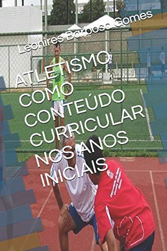 ATLETISMO COMO CONTEÚDO CURRICULAR NOS ANOS INICIAIS: Leonires Barbosa Gomes