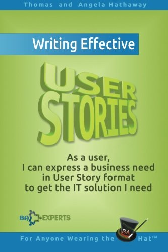 9781519100498: Writing Effective User Stories: As a User, I Can Express a Business Need in User Story Format To Get the IT Solution I Need