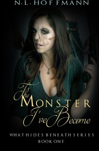 9781519100610: The Monster I've Become (What Hides Beneath) (Volume 1)