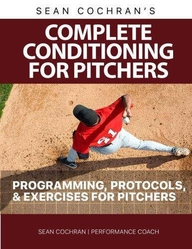 9781519101464: Complete Conditioning for Pitchers: Programming, Protocols, & Exercises for Pitchers