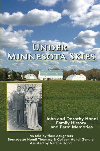 Under Minnesota Skies: John and Dorothy Hondl Family History and Farm Memories: Bernadette Hondl ...