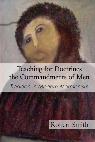 9781519103710: Teaching for Doctrines the Commandments of Men: Tradition in Modern Mormonism