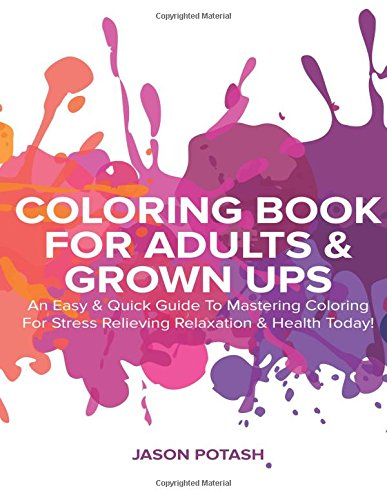 9781519105141: Coloring Book for Adults & Grown Ups: An Easy & Quick Guide to Mastering Coloring for Stress Relieving Relaxation & Health Today! (The Stress Relieving Adult Coloring Pages)