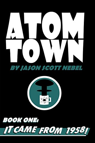 9781519106285: Atom Town Book 1: It Came From 1958! (Volume 1)