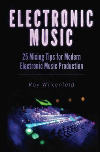 9781519107503: Electronic Music: 25 Mixing Tips for Modern Electronic Music Production
