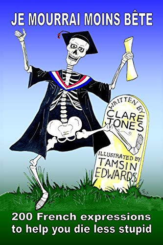 9781519107688: Je mourrai moins bete: 200 French expressions to help you die less stupid