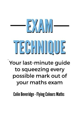 Exam Technique: Your last-minute guide to squeezing: Beveridge, Colin