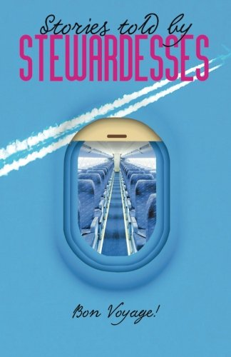 9781519109798: Stories Told by Stewardesses: 55 Amazing Stories Told by Stewardesses
