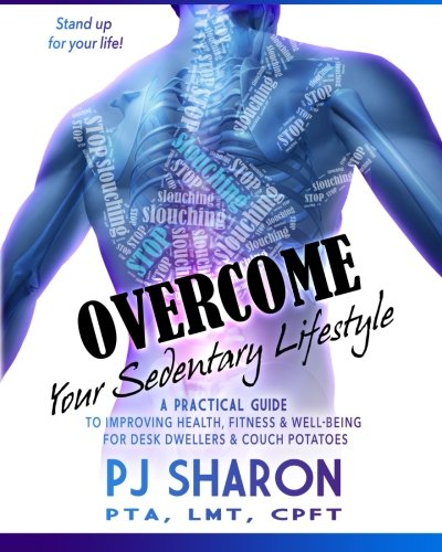 9781519110503: Overcome Your Sedentary Lifestyle: A Practical Guide to Improving Health, Fitness, and Well-being for Desk Dwellers and Couch Potatoes (Color Edition)