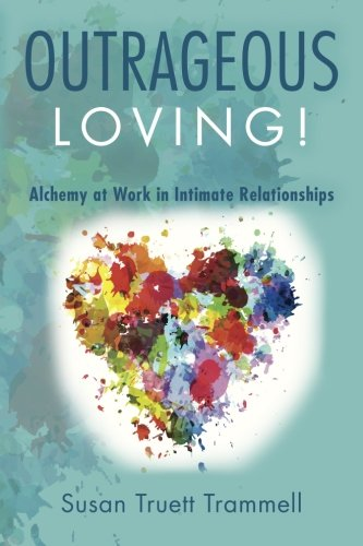 9781519112378: Outrageous Loving!: Alchemy at Work in Intimate Relationships (21st Century Alchemy At Work) (Volume 3)