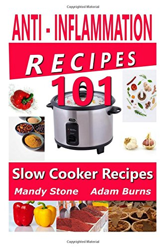 9781519115874: Anti Inflammation Recipes - 101 Slow Cooker Recipes