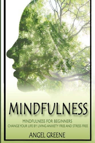 9781519116062: Mindfulness: Mindfulness for Beginners - Change Your Life by Living Anxiety Free and Stress Free