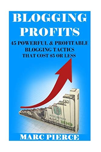 9781519116185: Blogging Profits: : 45 Powerful & Profitable Blogging Tactics That Cost $5 Or Less (Blogging For Money)