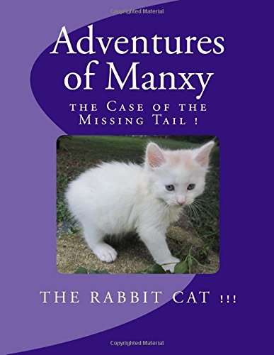 9781519117441: Adventures of Manxy the Rabbit Cat book 1: Hilarious Adventures of a tailess little kitty finds his self worth (Volume 1)