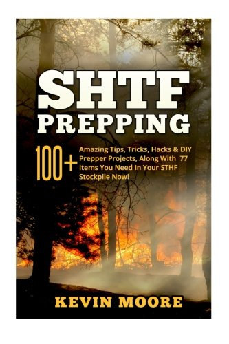 9781519118295: SHTF Prepping:: 100+ Amazing Tips, Tricks, Hacks & DIY Prepper Projects, Along With 77 Items You Need In Your STHF Stockpile Now! (Off Grid Living, ... & Disaster Preparedness Survival Guide)