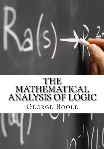 the mathematical analysis of logic being an essay  9781519118530 the mathematical analysis of logic being an essay towards a calculus of deductive
