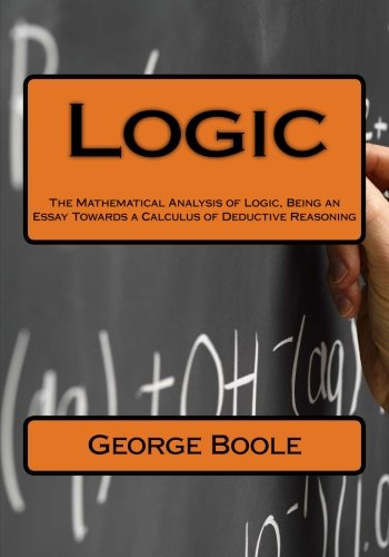 9781519118660: Logic: The Mathematical Analysis of Logic, Being an Essay Towards a Calculus of Deductive Reasoning