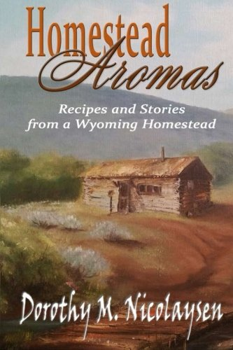 9781519120830: Homestead Aromas: Recipes and Stories from a Wyoming Homestead