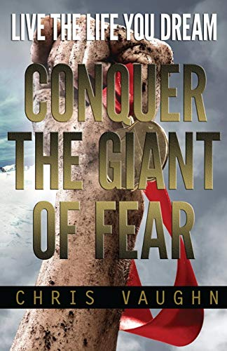 9781519120977: Conquer The Giant of Fear: Live The Life You Dream