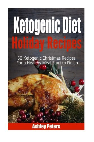 9781519121318: Ketogenic Diet Holiday Recipes: 50 Ketogenic Christmas Recipes For a Healthy Meal Start to Finish