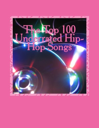 9781519121677: The Top 100 Underrated Hip-Hop Songs
