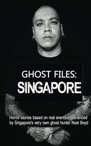 9781519123183: GHOST FILES: SINGAPORE by Noel Boyd: Horror stories based on real events experienced by Singapore's very own ghost hunter Noel Boyd!