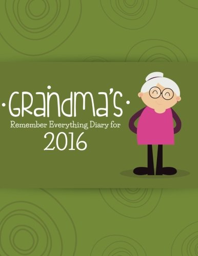 Grandma's Remember Everything Diary: for 2016 (The: Easy, Journal