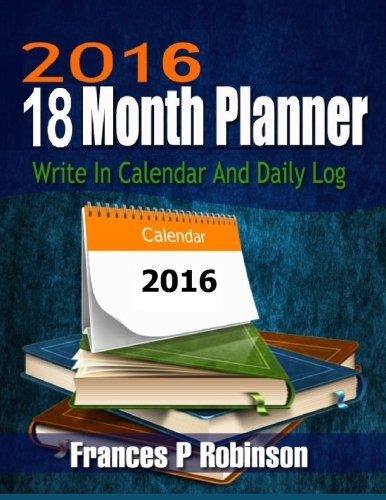 9781519126832: 2016 18 Month Planner: 2016 thru June 2017 18 Month Planner. Plan your activities 2 ways with monthly calendar pages, or on daily log.