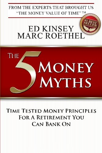 9781519131218: The 5 Money Myths: Time Tested Money Principals For A Retirement You Can Bank On
