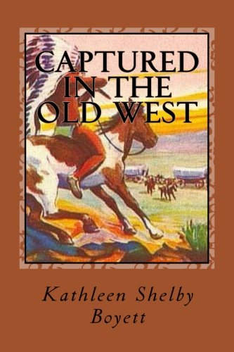 Captured in The Old West: True Tales of Indian Captivity: Boyett, Kathleen Shelby
