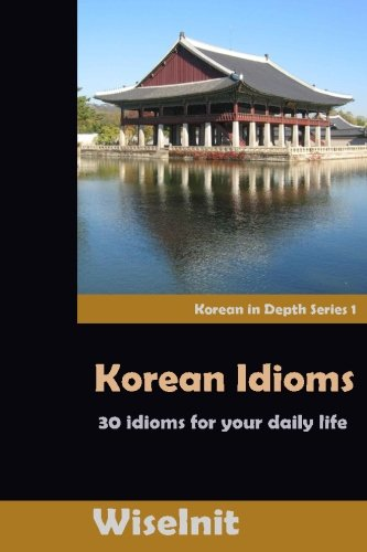 9781519135315: Korean Idioms: 30 Idioms for Your Daily Life (Korean in Depth) (Volume 1)