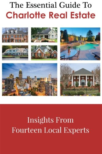 The Essential Guide To Charlotte Real Estate: Granger, Anna; Dale,