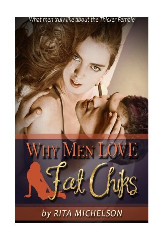 9781519136688: Why Men Love Fat Chicks: What Men Truly Like About The Thicker Female