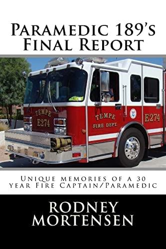 Paramedic 189's Final Report: Unique memories of a 30 year Fire Captain/Paramedic: Mr Rodney L ...