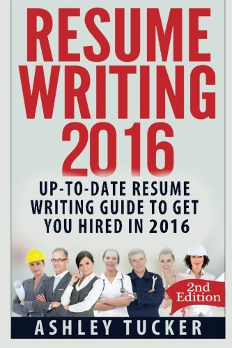 9781519137333: Resume Writing 2016: Up-to-date Resume Writing Guide to get you Hired in 2016