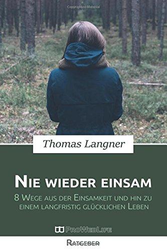 9781519141002: Nie wieder einsam: 8 Wege aus der Einsamkeit und hin zu einem langfristig glücklichen Leben (German Edition)