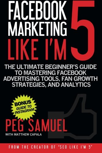 9781519141477: Facebook Marketing Like I'm 5: The Ultimate Beginner's Guide to Mastering Facebo
