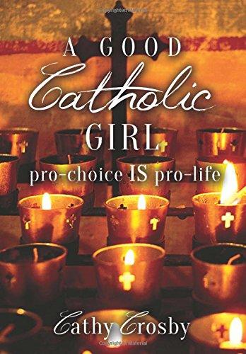 9781519141736: A Good Catholic Girl: pro-choice IS pro-life