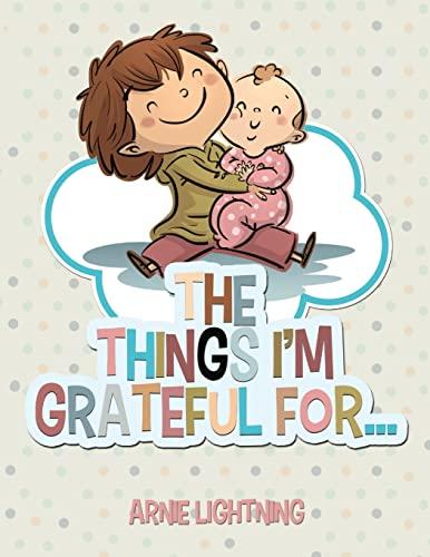 The Things I'm Grateful For. (Happy Kid Books) (Volume 3): Arnie Lightning