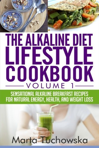 9781519144515: The Alkaline Diet Lifestyle Cookbook Vol.1: Sensational Alkaline Breakfast Recipes for Natural Energy, Health, and Weight Loss (Alkaline Cookbook, Alkaline Recipes) (Volume 1)
