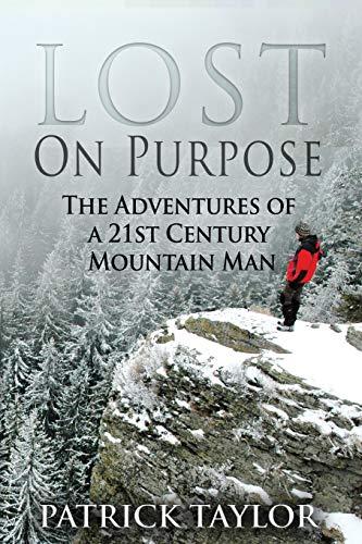 9781519145376: Lost on Purpose: The Adventures of a 21st Century Mountain Man (Volume 1)