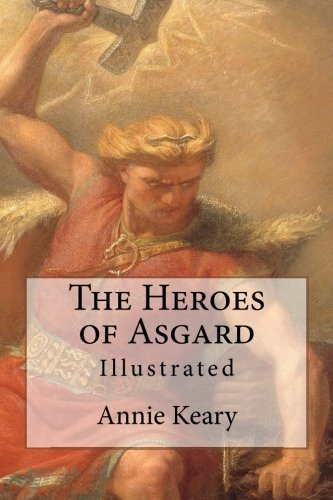 The Heroes of Asgard: Illustrated: Keary, Annie