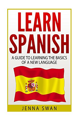 9781519147189: Spanish: Learn Spanish: A Guide To Learning The Basics of A New Language