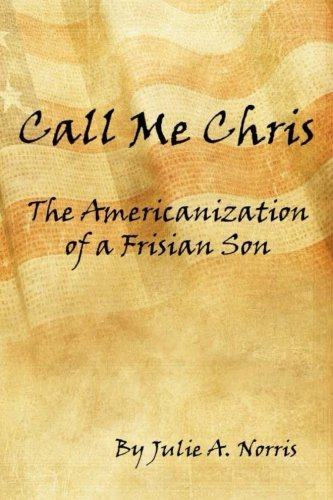 9781519147547: Call Me Chris: The Americanization of a Frisian Son