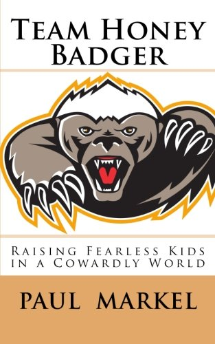9781519148889: Team Honey Badger: Raising Fearless Kids in a Cowardly World