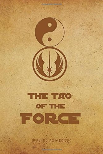 9781519149879: The Tao of the Force: Living the Wisdom of Lao Tzu and Yoda
