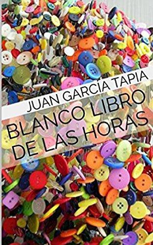 Blanco Libro de Las Horas: Tapia, Juan Garcia